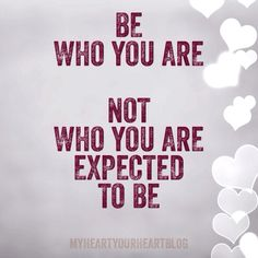 Be who you really are.