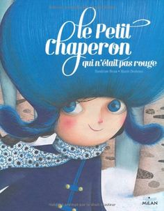 LE PETIT CHAPERON QUI N'ETAIT PAS ROUGE de Sandrine Beau http://www.amazon.fr/dp/2745965557/ref=cm_sw_r_pi_dp_w4Reub1Z73S1X