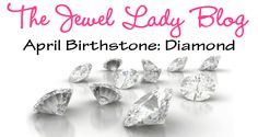 The Jewel Lady April Blog Post. Lucky you to have a birthday in April! The Dazzling Diamond is your birthstone! http://thenaillady.com/april-birthstone-diamond/
