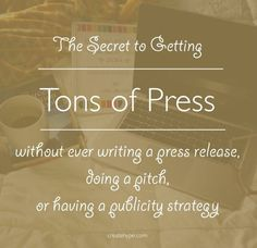 Get Tons of Press Without Ever Writing A Press Release, Doing a Pitch, or Having a Publicity Strategy
