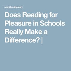 Does Reading for Pleasure in Schools Really Make a Difference? |