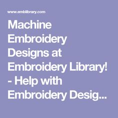 Machine Embroidery Designs at Embroidery Library! - Help with Embroidery Designs