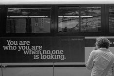 Tú eres lo que eres cuando nadie te mira