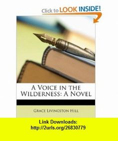 A Voice in the Wilderness A Novel (9781148097947) Grace Livingston Hill , ISBN-10: 1148097945  , ISBN-13: 978-1148097947 ,  , tutorials , pdf , ebook , torrent , downloads , rapidshare , filesonic , hotfile , megaupload , fileserve