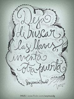 Deja de buscar las llaves, inventa otra puerta. Por Benjamín Prado / Dibujo por INUS. Some Good Quotes, Best Quotes, Benjamin Prado, More Than Words, Carpe Diem, Like Me, Stencils, Motivational Quotes, Letters