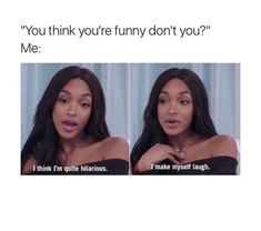 You Think You're Funny Don't You Me I Think I'm Quite Hilarious I Make Myself Laugh - Funny Memes. The Funniest Memes worldwide for Birthdays, School, Cats, and Dank Memes - Meme Stupid Funny Memes, Funny Relatable Memes, Funny Tweets, Funny Posts, Funny Stuff, Funny Best Friend Memes, Funny Fails, Really Funny, Funny Cute