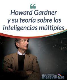 Howard Gardner y su teoría sobre las inteligencias múltiples   Las personas no tenemos una #inteligencia global que podamos aplicar a todas las #esferas de la vida. Desarrollamos la teoría de las inteligencias #múltiples.  #Psicología