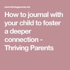 How to journal with your child to foster a deeper connection - Thriving Parents