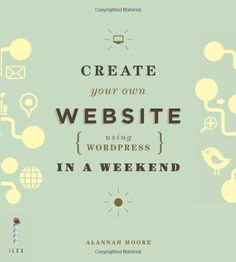 Create Your Own Website Using WordPress in a Weekend: Alannah Moore