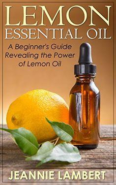 Lemon Essential Oil: A Beginner's Guide Revealing the Power of Lemon Oil (Essential Oils) by Jeannie Lambert, http://www.amazon.com/dp/B00O5HYKHS/ref=cm_sw_r_pi_dp_aJPqub1ZAN98H
