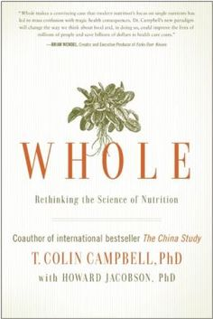 Whole: Rethinking the Science of Nutrition By Colin Campbell
