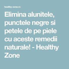 Elimina alunitele, punctele negre si petele de pe piele cu aceste remedii naturale! - Healthy Zone Peta, How To Get Rid, Good To Know, Health Fitness, Beauty, Hair, House, Medicine, Therapy
