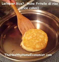Leftover rice? Make Frittelle di riso (rice cakes).  The healthy alternative to extruded rice cakes from the store.