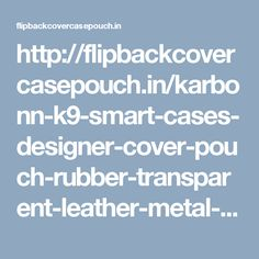 http://flipbackcovercasepouch.in/karbonn-k9-smart-cases-designer-cover-pouch-rubber-transparent-leather-metal-printed/