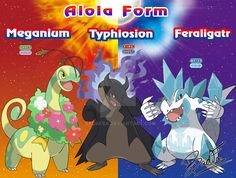 Meganium Typhlosion and Feraligatr Alola Form by badafra.deviantart.com on @DeviantArt