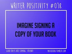 + DAILY WRITER POSITIVITY +  #018 Imagine signing acopy of your book.  Want more writerly content? Followmaxkirin.tumblr.com!