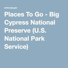 Places To Go - Big Cypress National Preserve (U.S. National Park Service)