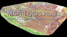 MAPIR QGIS Plugin: Processing NDVI & RGB Survey2 Camera Composite