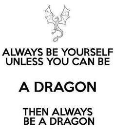 and if you can't be a dragon, make friends with as many as you can.