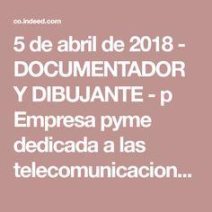 5 de abril de 2018 - DOCUMENTADOR Y DIBUJANTE - p Empresa pyme dedicada a las telecomunicaciones, solicita mujer u hombre que tenga conocimiento en, realizar reportes fotográficos en los diferentes