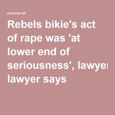 Rebels bikie's act of rape was 'at lower end of seriousness', lawyer says