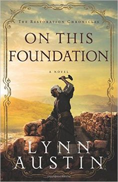 On This Foundation (The Restoration Chronicles): Lynn Austin: 9780764209000: Amazon.com: Books