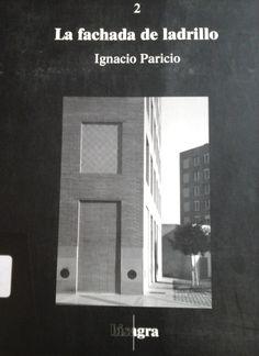 Paricio, Ignacio. La Fachada De Ladrillos. 1ª ed. Barcelona: Bisagra, 2000. Disponible en la Biblioteca de Ingeniería y Ciencias Aplicadas. (Primer nivel EBLE)