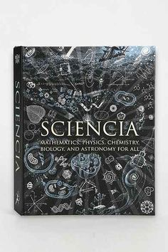 Sciencia: Mathematics, Physics, Chemistry, Biology, and Astronomy For All By Burkard Polster, Gerard Cheshire, Matt Tweed, Matthew Watkins and Moff Betts