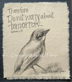 Original Pen and Ink illustration on fabric Christian Quilt Label do not worry Bird by Michelle L. Palmer