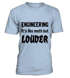 Engineering. It is like math but louder