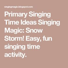 Primary Singing Time Ideas Singing Magic: Snow Storm! Easy, fun singing time activity.