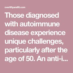 Those diagnosed with autoimmune disease experience unique challenges, particularly after the age of 50. An anti-inflammatory diet is proving helpful to many. Watch a video and learn more now!