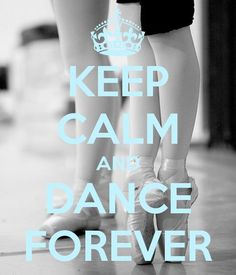 Keep Calm and Dance Forever #dance #quote