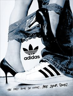 The first thing she notice... Are you shoes - ADIDAS It's interesting that adidas have slashed their sports marketing budget in favour of more urban street ad's