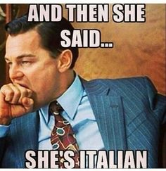 and then she said....she's Italian