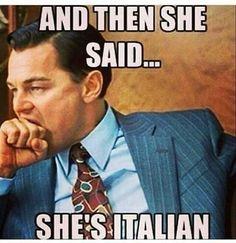 and then she said....she's Italian