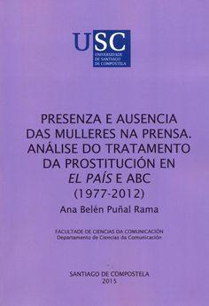 Presenza e ausencia das mulleres na prensa: análise do tratamento da prostitución en El Pais e ABC ( 1977-2012) / autor, Ana Belén Puñal Rama ; director, Luís Álvarez Pousa