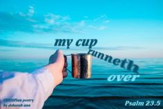 My Cup Is Never Empty ~ | CHRISTian  poetry ~ by deborah ann