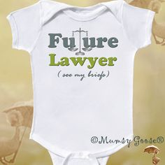 Future Lawyer Funny Onesie infant Tees and Toddler by MumsyGoose, $14.95. Aaron's already looking into law schools ;)