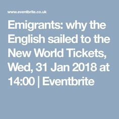 Emigrants: why the English sailed to the New World Tickets, Wed, 31 Jan 2018 at 14:00 | Eventbrite