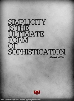 Simplicity is the ultimate form of sophistication #wisdom #quotes
