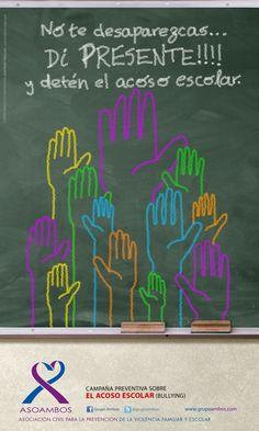 NO TE DESAPAREZCAS… DI PRESENTE !!! Y DETÉN EL ACOSO ESCOLAR: Invita a estudiantes espectadores del acoso escolar (bullying) a: Reconocerlo y Romper el silencio, buscando apoyo de adultos y adultas para frenarlo.