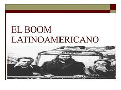 Aqui tenéis información sobre el tema del Boom de la literatura lationoamericana