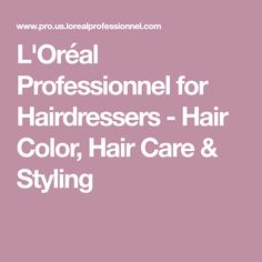 L'Oréal Professionnel for Hairdressers - Hair Color, Hair Care & Styling