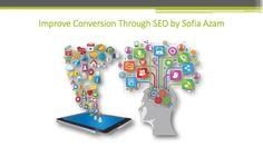 Improve conversion through seo by sofia azam