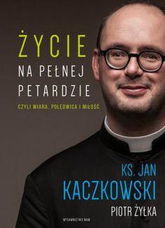 """ks. Jan Kaczkowski, Piotr Żyłka, """"Życie na pełnej petardzie, czyli Wiara, polędwica i miłość"""", Wydawnictwo WAM, Kraków 2015. 245 stron"""