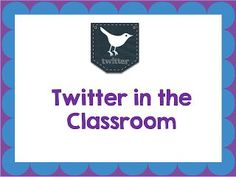 Ideas on how to effectively use Twitter in the classroom
