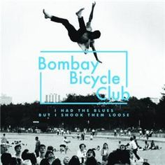Bombay Bicycle Club- I had the Blues but I Shook them Loose