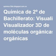 Química de 2º de Bachillerato: Visualizador 3D de moléculas orgánicas