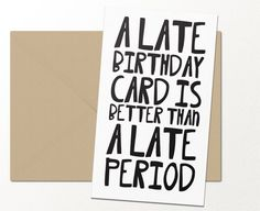 a late birthday card is better than a late by palmettopaperco . a late birthday card is better tha Belated Birthday Card, Late Birthday, Funny Birthday Cards, Birthday Greetings, Birthday Wishes, Birthday Humorous, Birthday Sayings, Humor Birthday, Husband Birthday